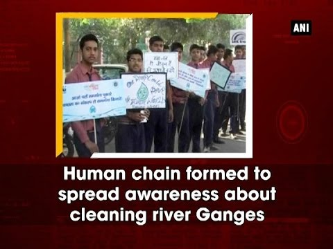 Human chain formed to spread awareness about cleaning river Ganges - ANI News