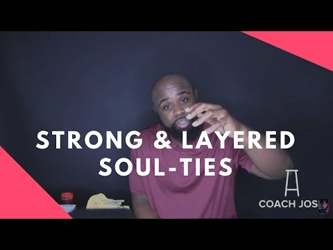 How to untie a layered and strong soul-tie. What are Soul-Ties - @MYCOACHJOSH