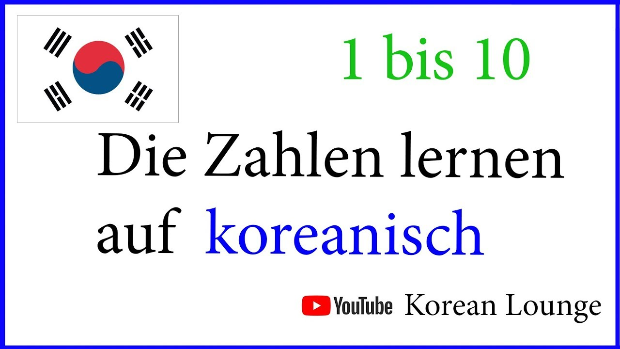 Koreanisch Zählen Die Zahlen 1 Bis 10 Koreanisch Lernen