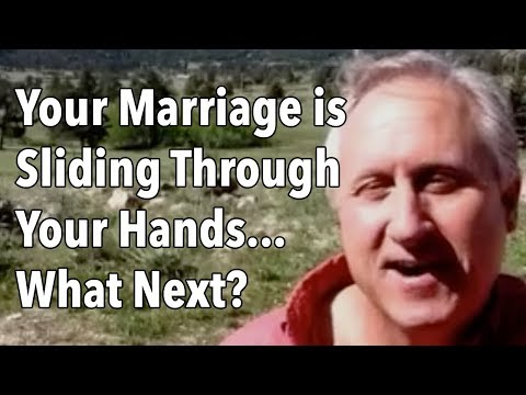 Your Marriage is Sliding Through Your Hands...What Next?