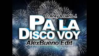 D. Aney & Dario J. -  Pa La Disco Voy (AlexBueno Edit)