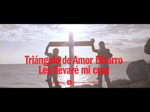 Triángulo de Amor Bizarro - Les llevaré mi cruz (Video oficial)
