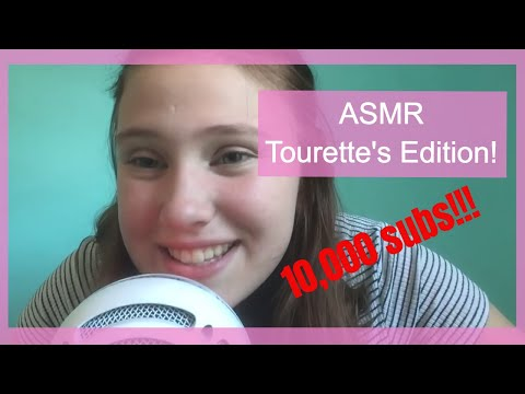 ASMR (Tourette's Edition -- yes I really have Tourette's)