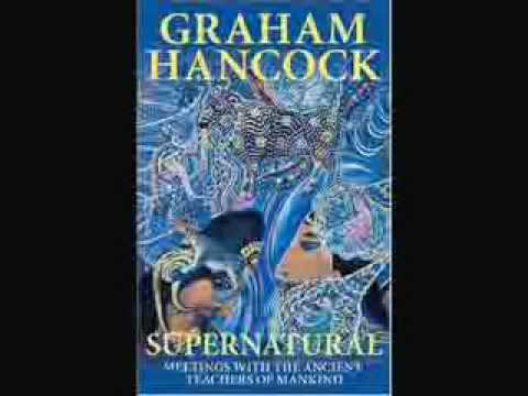 Pt. 10/12 - Graham Hancock - Supernaturals & Altered States of Consciousness