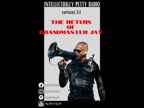 INTELLECTUALLY PETTY RADIO EPISODE 54 FT THE RETURN OF GRANDMASTER JAY