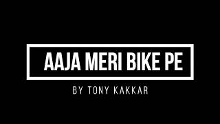AAJA MERI BIKE PE ( Full Song) || By Tony Kakkar +Lyrics || 2017|| REMIXXX||