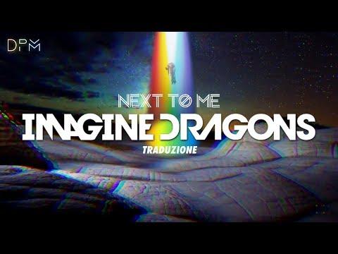 Traduzione - Imagine Dragons - Next to me