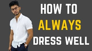 How to Always Dress Well!