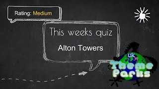 MONDAY QUIZ - Alton Towers