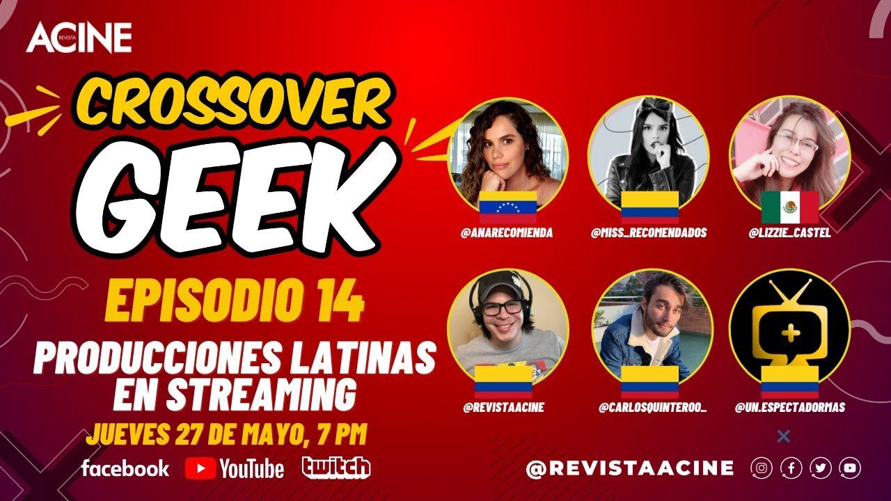 Producciones latinas en streaming | CrossoverGeek episodio 14