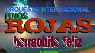 BORRACHITO FELIZ - ORQUESTA HERMANOS ROJAS 2012 ```NUEVO EXITO``