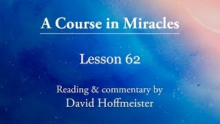 A Course In Miracles Lesson 62 Plus Text With Prayer By David Hoffmeister
