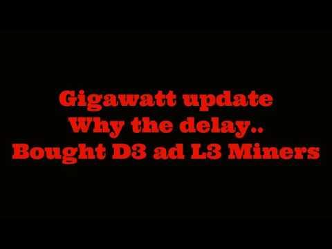 Gigawatt Update, I Bought D3, L3 Miners