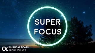 Super Focus: Flow State Music - Binaural Alpha Brainwaves ☯ 3D Audio - Improve Concentration