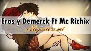 ♥Llegaste a mi♥- Romantico 2015 | Mc Richix Eros y Demerk + [Letra]