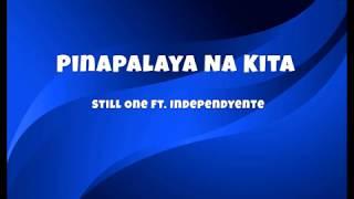 Pinalaya Na Kita (Lyrics)-Still One ft Independyente