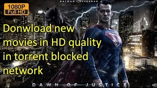 How to download HD, Blue ray quality Hollywood movies in Blocked Torrent network