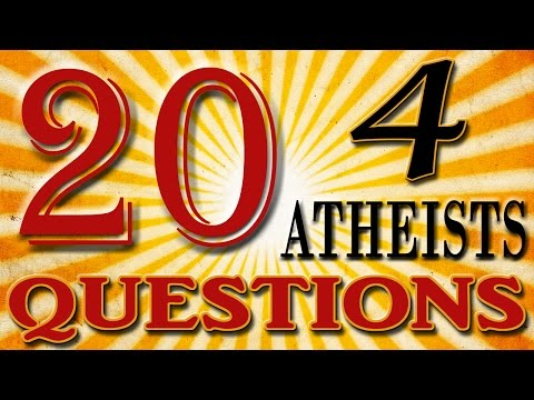 20 Questions For Atheists