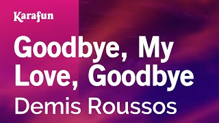 Karaoke Goodbye, My Love, Goodbye - Demis Roussos *