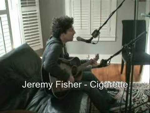 Jeremy Fisher - Cigarette