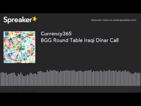 BGG Round Table Iraqi Dinar Call