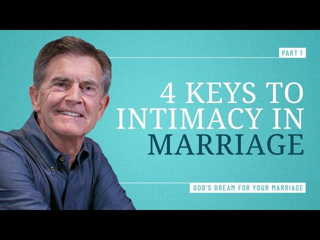 Four Keys to Intimacy, Part 1 - Chip Ingram