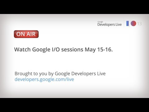 Google I/O 2013: Day 1 Technical Sessions