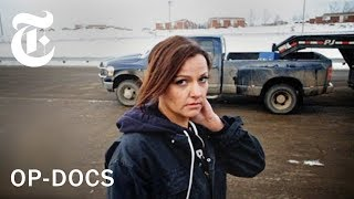 'In the Land of Hell': Life as a Female Trucker in North Dakota | Op-Docs | The New York Times