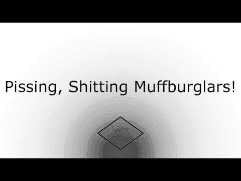 Pissing, Shitting Muffburglars!