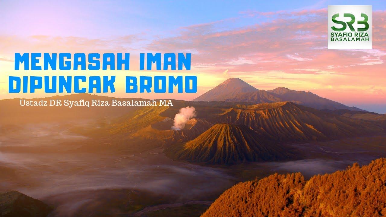 Mengasah Iman Di puncak Bromo - Bersama Ustadz Syafiq Riza Basalamah MA - PART 1