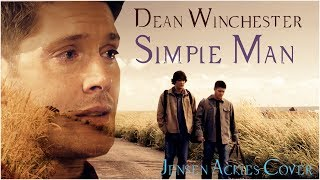Dean Winchester - Simple Man (Jensen Ackles cover)(Video/Song request)