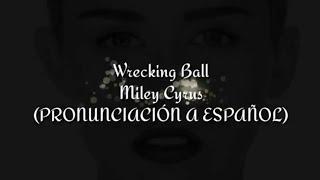 "Wrecking Ball - Miley Cyrus (PRONUNCIACIÃ""N A ESPAÃ'OL)"