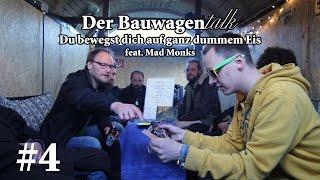 Du bewegst dich auf ganz dummem Eis - Der Bauwagentalk #4 feat. Mad Monks