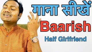 "Baarish - Half Girlfriend ""Singing Lessons/Tutorials"" By Mayoor"