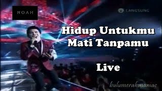 Video NOAH - Hidup Untukmu Mati Tanpamu (Live) download MP3, 3GP, MP4, WEBM, AVI, FLV Desember 2017