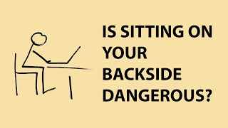 Is sitting on your backside dangerous?