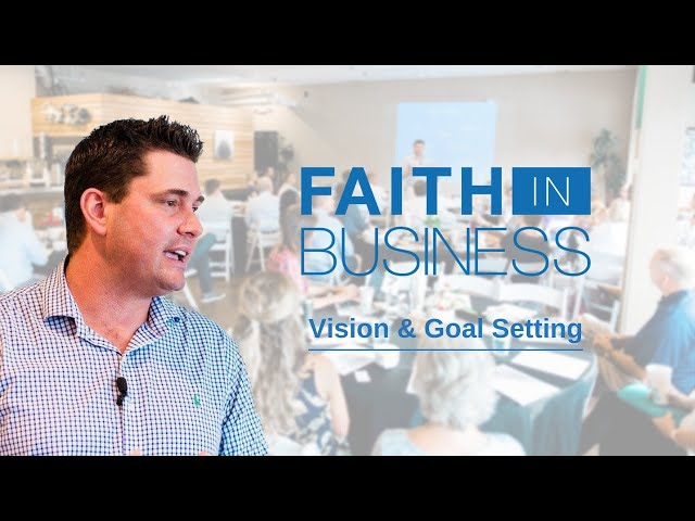 Faith in Business | Vision and Goal Setting