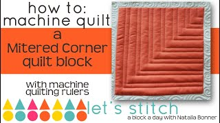 How-To Machine Quilt a Mitered Corner With Natalia Bonner-Let's Stitch a Block a Day- Day 17