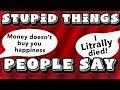 Stupid Things People Say