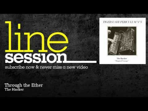 The Hacker - Through the Ether - LineSession