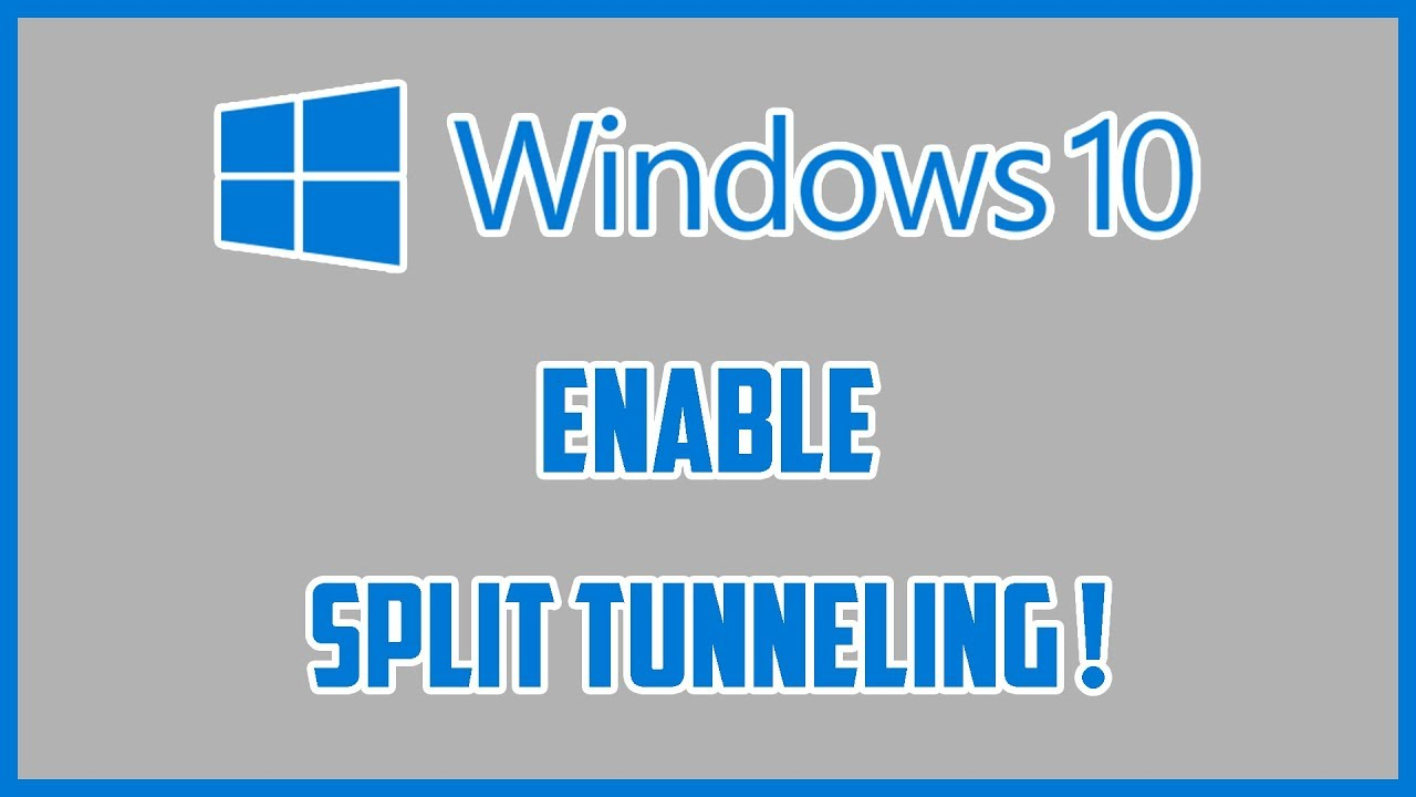 Windows 10 VPN Enable Split Tunneling