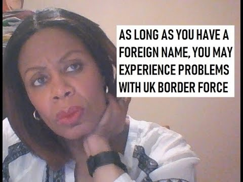 do-you-have-a-foreign-name?-it-could-hinder-your-re-entry-into-the-uk