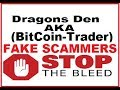 DRAGONS DEN aka Bitcoin-Trader SCAM ALERT