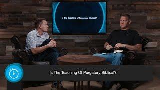 Is The Teaching Of Purgatory Biblical?