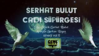 SERHAT BULUT - CADI SÜPÜRGESİ - türkçe şarkılar 2017