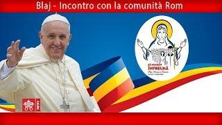 Papa Francesco - Blaj - Incontro con la Comunita Rom 2019-06-02