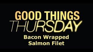 Good Things Thursday: Bacon Wrapped Salmon Filet