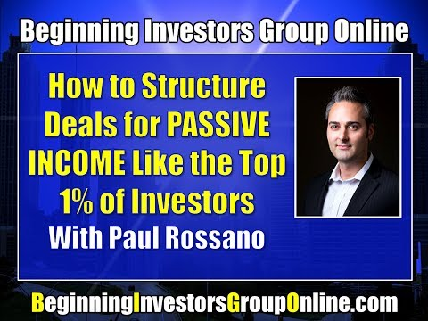 BIG Online Feburary 2018: How to Structure Deals for PASSIVE Income with Paul Rossano