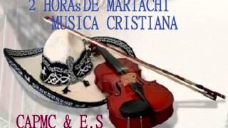 2 Horas de Mariachi Musica Cristiana