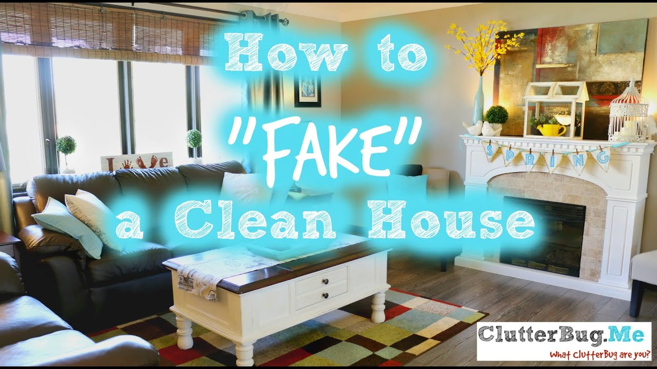 How To Quot Fake Quot A Clean House Youtube
